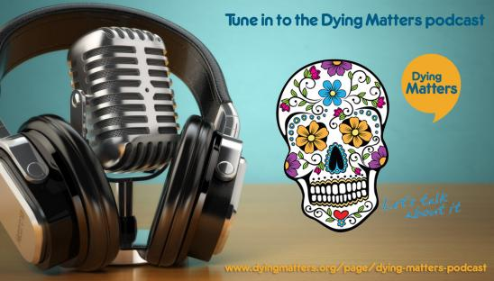 Listen to the Dying Matters podcast